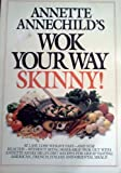 Annette Annechild's Wok Your Way Skinny 30-Day Menu Plan, Annette Annechild, 0671500341