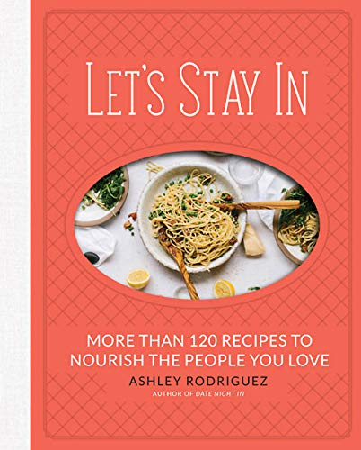 (Let's Stay In: More than 120 Recipes to Nourish the People You Love)