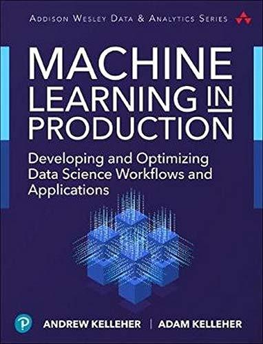 First Principles Of Machine Learning For Data Scientists And Software Engineers  Framing  The First Steps Toward Successful Execution  Addison Wesley Data And Analytics