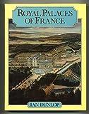 Royal Palaces of France, Ian Dunlop, 0393022226