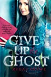 """Give Up the Ghost"" av Megan Crewe"