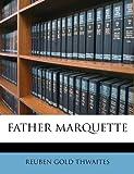 Father Marquette, Reuben Gold Thwaites, 1178639150