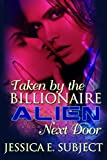 Taken by the Billionaire Alien Next Door