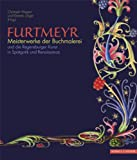 Furtmeyr - Meisterwerke der Buchmalerei : Und Die Regensburger Kunst in Spatgotik und Renaissance, Unger, Klemens and Wagner, Christoph, 3795423120