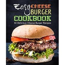 Easy Cheese Burger Cookbook: 50 Delicious Cheese Burger Recipes