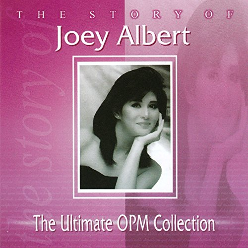 The Story of Joey Albert: The Ultimate OPM Collection