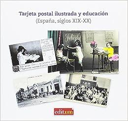 Tarjeta Postal Ilustrada y Educación.: España, siglos XIX-XX: Amazon.es: VIÑAO FRAGO, ANTONIO, MARTÍNEZ RUIZ-FUNES, MARÍA JOSÉ, MORENO MARTÍNEZ, PEDRO LUIS: Libros