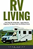 RV Living: Full-Time RV Living Plan - Learn How To Organize The Space And Live Without Stress! (Travel Trailers, Rv Lifestyle, RV Living Full-Time)