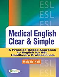 Medical English Clear & Simple A Practice-Based Guide Approach to English for ESL Healthcare Professionals