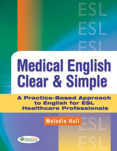 Download Medical English Clear & Simple A Practice-Based Guide Approach to English for ESL Healthcare Professionals Pdf