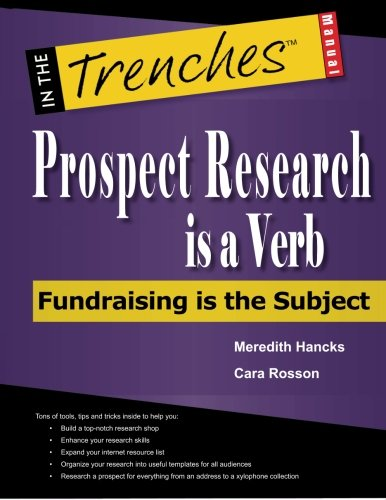 Prospect Research Is a Verb: Fundraising Is the Subject (In the Trenches)