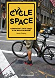 Cycle Space - Architectural and Urban Design in the Age of the Bicycle: architecture and urban design in the age of the bicycle