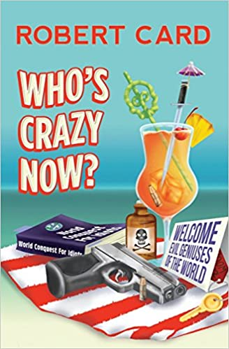 Who's Crazy Now?: A Farce in Two Acts