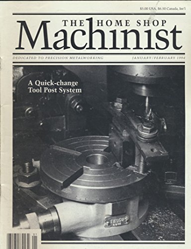 The Home Shop Machinist : A Quick Change Tool Post System; A Skeleton Wall Clock; Balancing a Grinding Wheel; A Unimat Headstock Adapter; Three Phase Converters