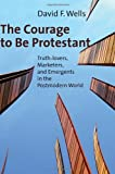 The Courage to Be Protestant: Truth-Lovers, Marketers, and Emergents in the Postmodern World, Books Central