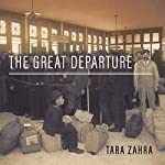 The Great Departure: Mass Migration from Eastern Europe and the Making of the Free World | Tara Zahra
