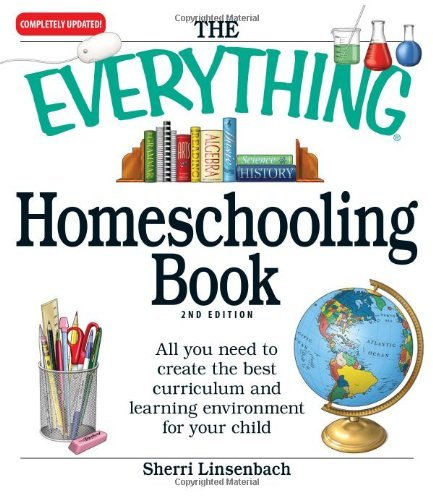 The Everything Homeschooling Book: All you need to create the best curriculum and learning environment for your child by Linsenbach, Sherri (February 18, 2010) Paperback