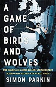 A Game of Birds and Wolves: The Ingenious Young Women Whose Secret Board Game Helped Win World War II