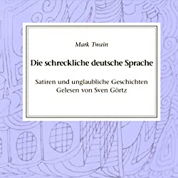 Die schreckliche deutsche Sprache. Satiren und unglaubliche Geschichten