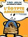 L'Egypte ancienne: 150 jeux pour apprendre en s'amusant par Soumet