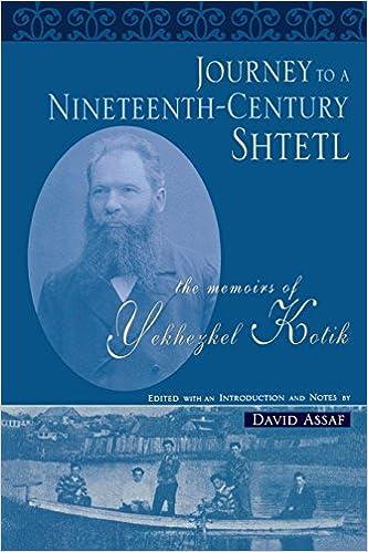 Journey to a Nineteenth-Century Shtetl The Memoirs of Yekhezkel Kotik