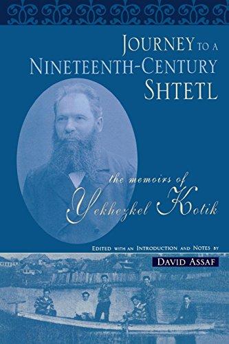 Journey to a Nineteenth-Century Shtetl: The Memoirs of Yekhezkel Kotik (Raphael Patai Series in Jewish Folklore and Anth