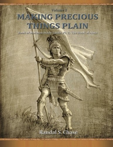 Book of Mormon Study Guide, Pt. 2: The Book of Alma (Making Precious Things Plain) (Volume 2) -  Randal S. Chase, Paperback