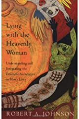 Lying with the Heavenly Woman: Understanding and Integrating the Feminine Archetypes in Men's Lives Paperback
