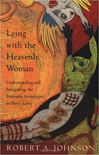 Lying with the Heavenly Woman Understanding and Integrating the Femini
