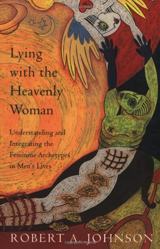 Lying with the Heavenly Woman: Understanding and Integrating the Feminine Archetypes in Men's Lives Paperback – April 15, 1995 Robert A. Johnson HarperSanFrancisco 0062510665 Anima (Psychoanalysis)