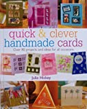 img - for Quick and Clever Handmade Cards: Over 80 Projects and Ideas for all Occasions by JULIE HICKEY (28-Mar-2004) Hardcover book / textbook / text book