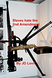 Slaves hate  the 2nd Amendment