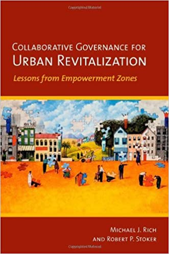 Collaborative Governance for Urban Revitalization: Lessons from Empowerment Zones by Michael J. Rich (2014-06-10)