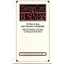 Taking Care of Business: 101 Ways to Keep Your Customers Coming Back (Without Whining, Groveling or Giving Away the Store)