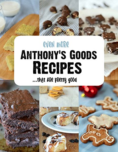 Even More! Anthony's Goods Recipes...that are pretty good.