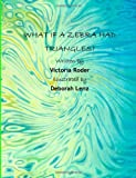 What If a Zebra Had Triangles?, Victoria Roder, 0615902898