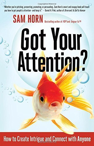 (Got Your Attention?: How to Create Intrigue and Connect with Anyone by Sam Horn (2015-04-06))
