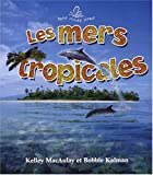 Les Mers Tropicales, Bobbie Kalman and Kelly Macaulay, 2895791821