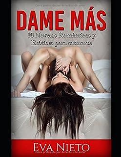 Dame Más: 10 Novelas Románticas y Eróticas para saturarte (Colección de Romance y Erótica