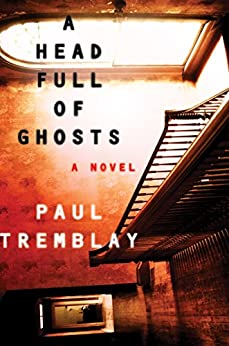 A Head Full of Ghosts: A Novel by [Tremblay, Paul]