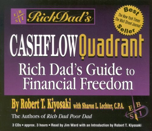 Cashflow Quadrant: Rich Dad's Guide to Financial Freedom, by Robert T. Kiyosaki, Sharon L. Lechter