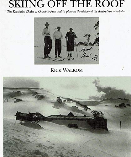 (Skiing off the roof: The Kosciusko Chalet at Charlotte Pass and its place in the history of the Australian snowfields)