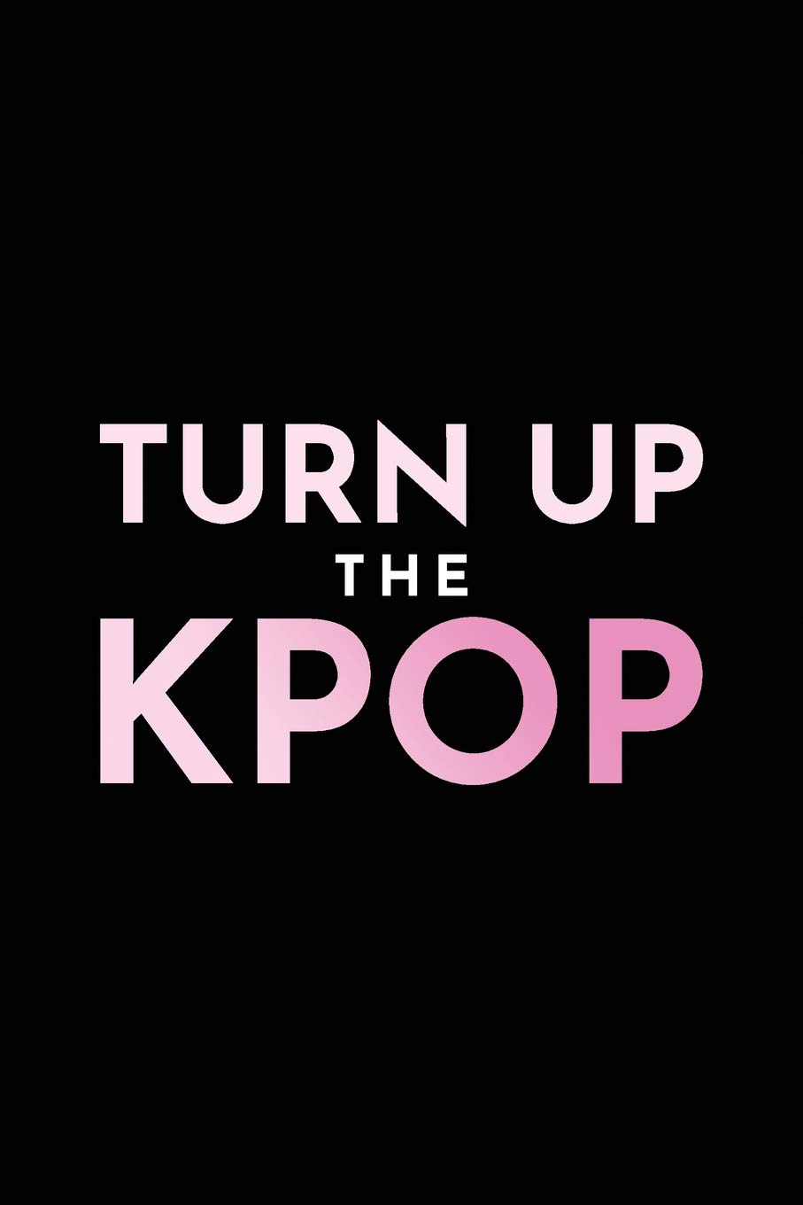 Turn Up The Kpop: 120 Page Blank Lined Journal: Amazon.es ...