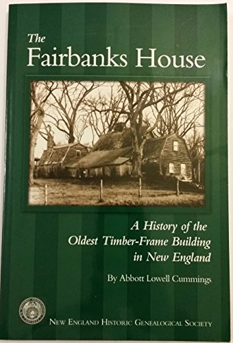 The Fairbanks House: A History of the Oldest Timber-Frame Building in New (Fairbanks House)