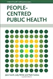 People Centred Public Health : Policy and Practice, South, Jane and White, Judy, 1447305302