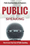 Public Speaking: Public Speaking 101 - Public Speaking for Beginners - Public Speaking Introduction - Public Speaking Tips - Public Speaking ... Public ... Guide - Public speaking for Teens)