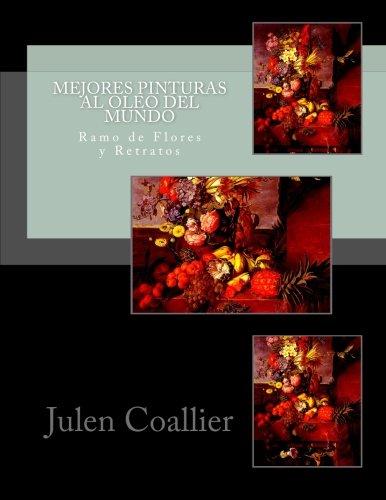 Mejores Pinturas al oleo del Mundo: Ramo de Flores y Retratos (Spanish Edition)