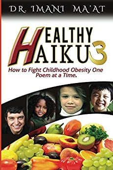 Healthy Haiku 3: How to Fight Childhood Obesity One Poem at a Time by [Ma'at, Imani]
