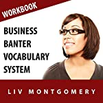 Business Banter Vocabulary System: Speed Learning Now Vocabulary Builder | Liv Montgomery