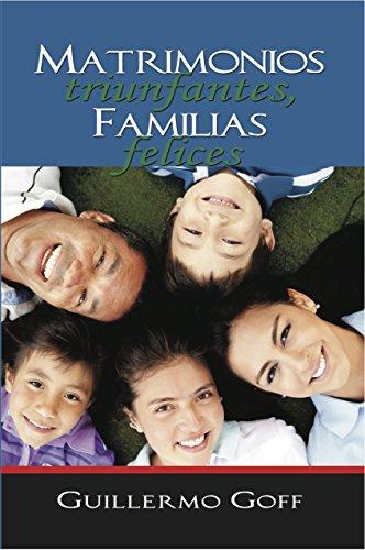 Matrimonios triunfantes, familias felices (Spanish Edition)